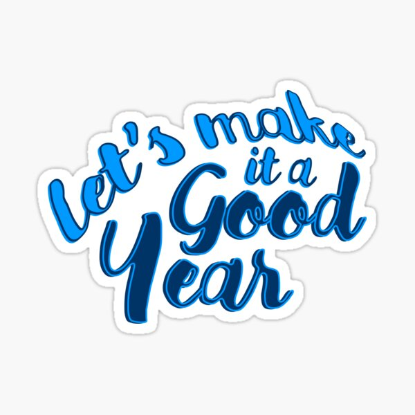 Let's make it a Good Year Sticker