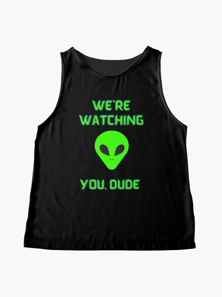 Alternate view of Alien We're Watching You Dude Sleeveless Top