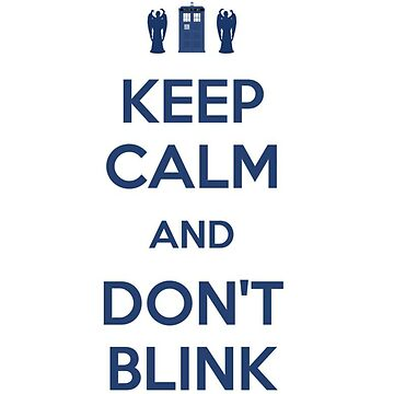 Keep Calm And Don't Blink by NinaJG007
