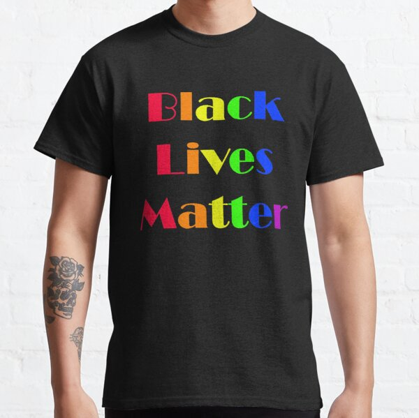 Rainbow Black Lives Matter Classic T-Shirt