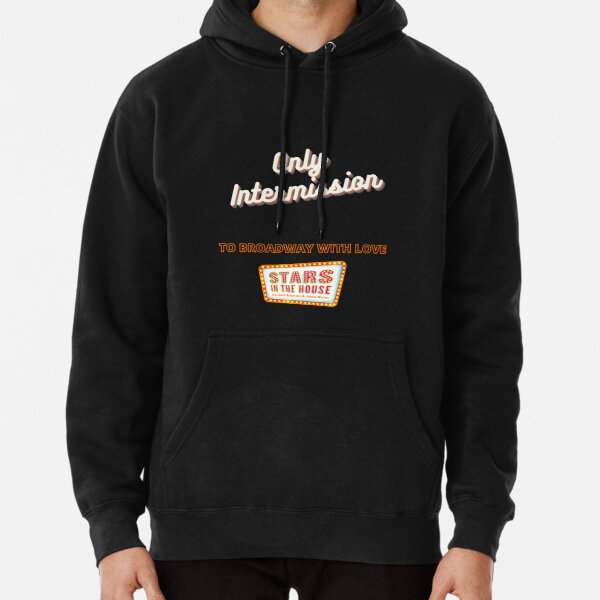 It's Only Intermission Pullover Hoodie
