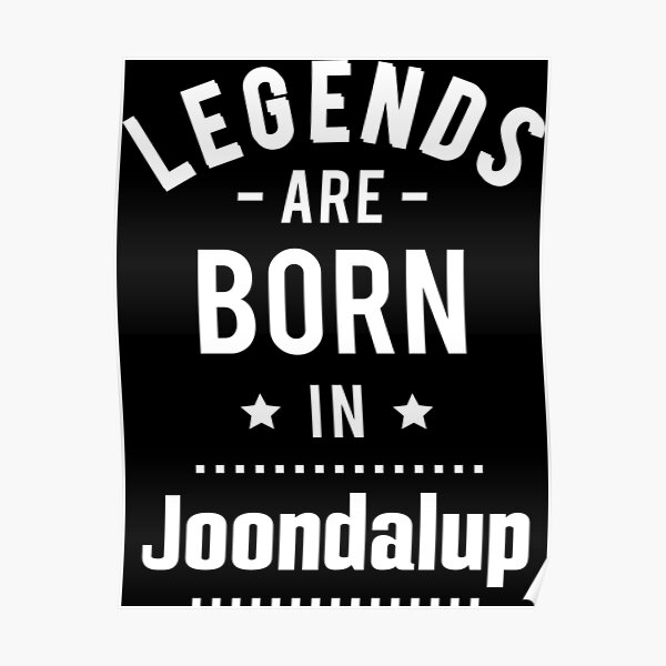 Legends Are Born In Joondalup Poster
