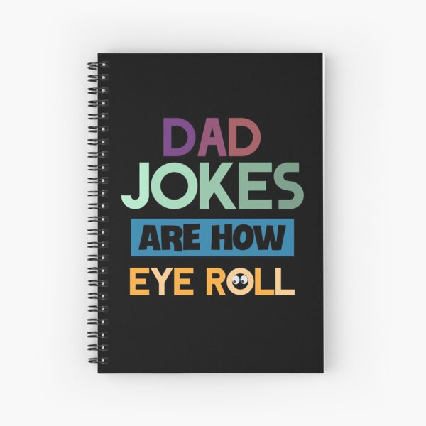 Dad jokes are how eye roll Spiral Notebook