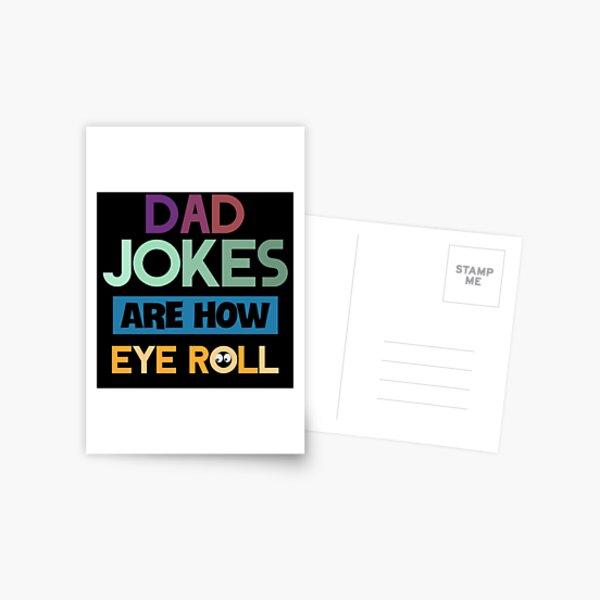 Dad jokes are how eye roll Postcard