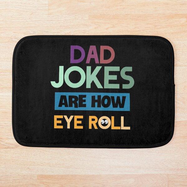 Dad jokes are how eye roll Bath Mat