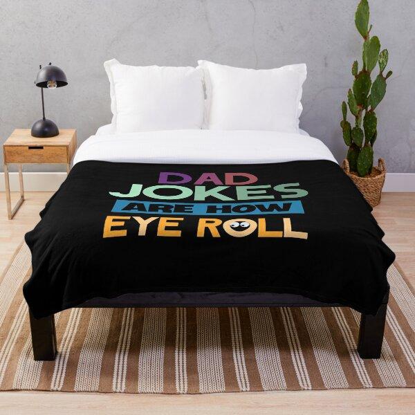 Dad jokes are how eye roll Throw Blanket