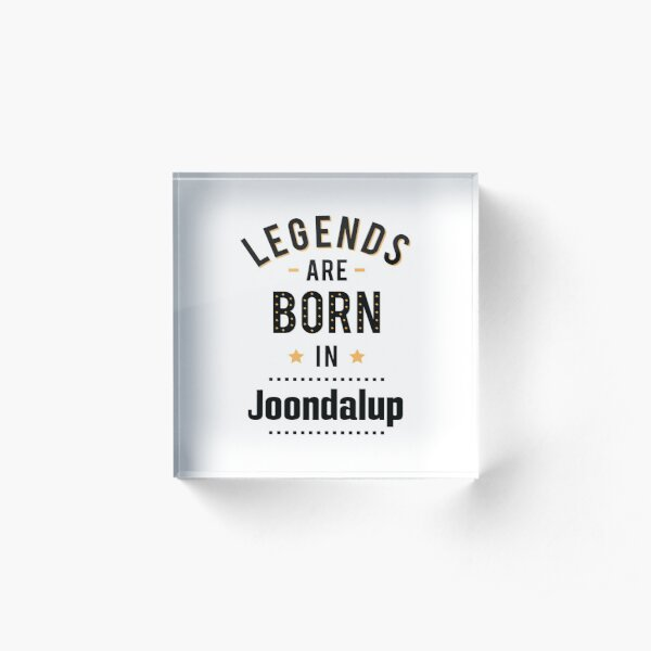 Legends Are Born In Joondalup Acrylic Block
