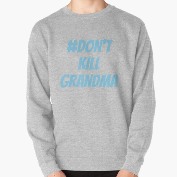 Don't Kill Grandma Pullover Sweatshirt