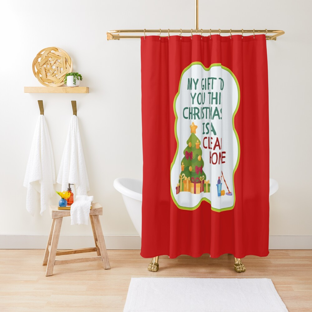 My Gift to You This Christmas is a Clean Home Cleaning Fun Shower Curtain