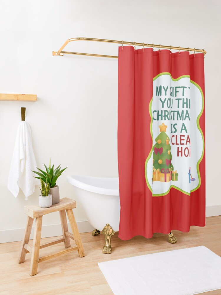 Alternate view of My Gift to You This Christmas is a Clean Home Cleaning Fun Shower Curtain