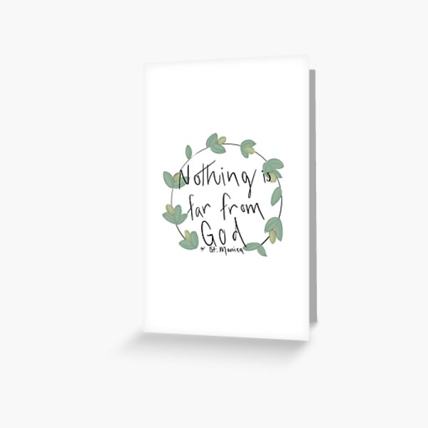 Nothing is Far from God ~ St. Monica Greeting Card