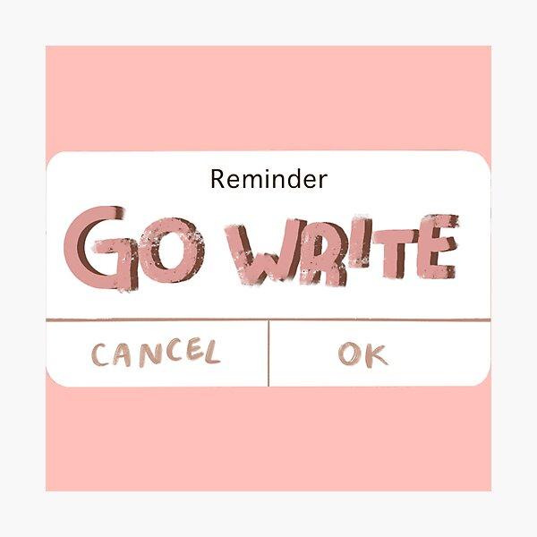 Reminder—Go Write Photographic Print
