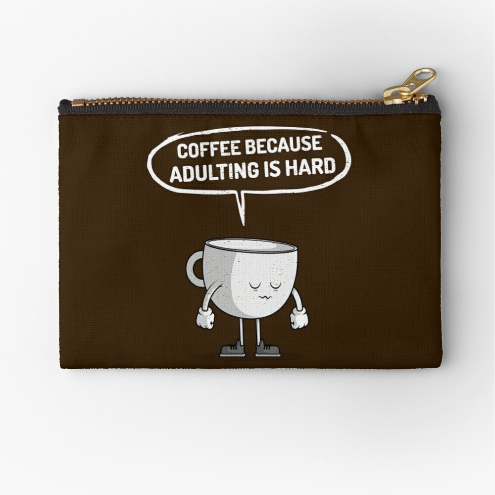 Coffee because adulting is hard Zipper Pouch