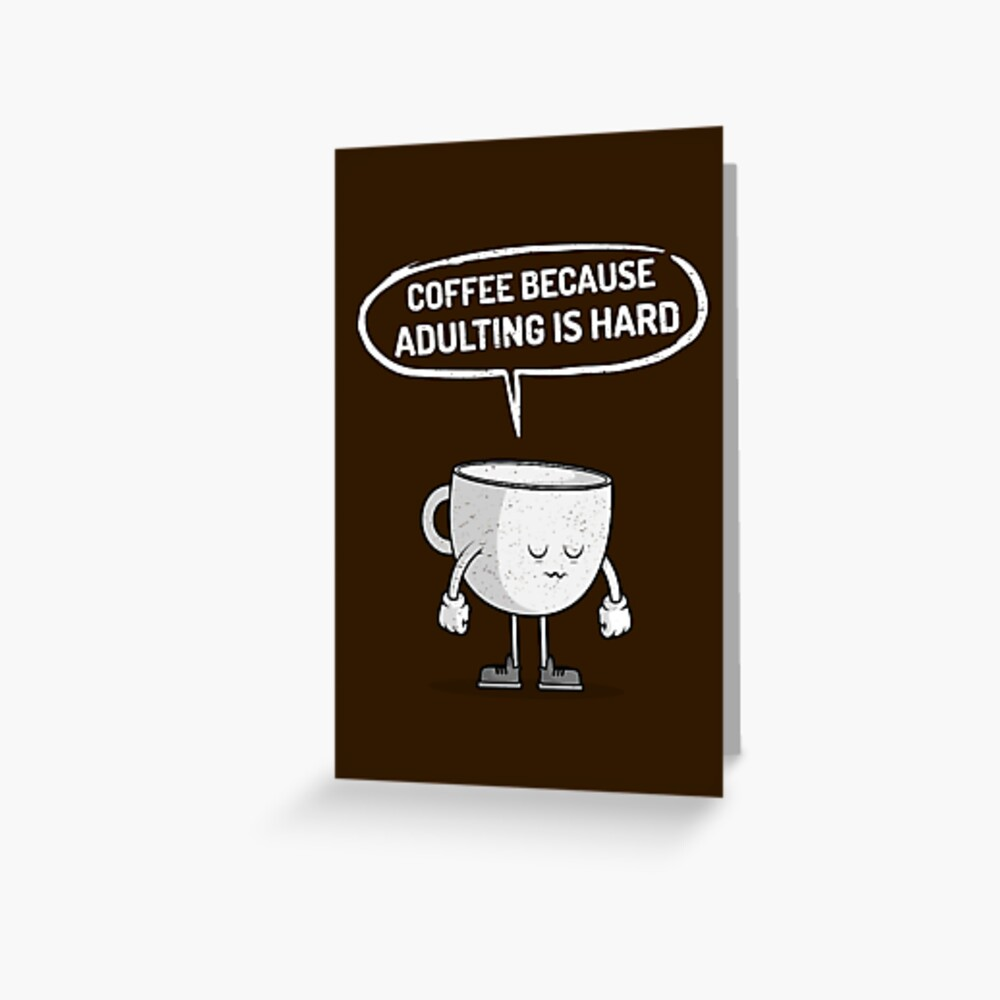 Coffee because adulting is hard Greeting Card