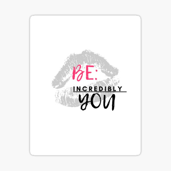 BE Incredibly You Lips Red Black Encouragement Self Esteem Words of Inspiration Sticker