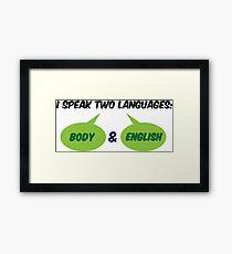 I speak 2 languages. Body and English! Framed Print
