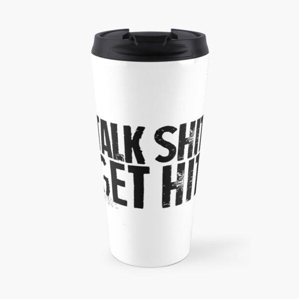 Talk Shit, Get Hit Travel Mug