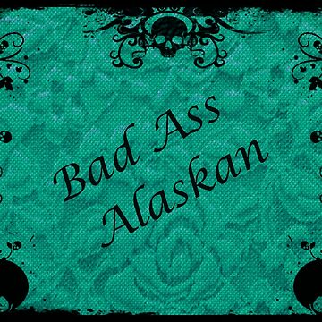 Teal, Bad Ass Alaskan by DorieJo