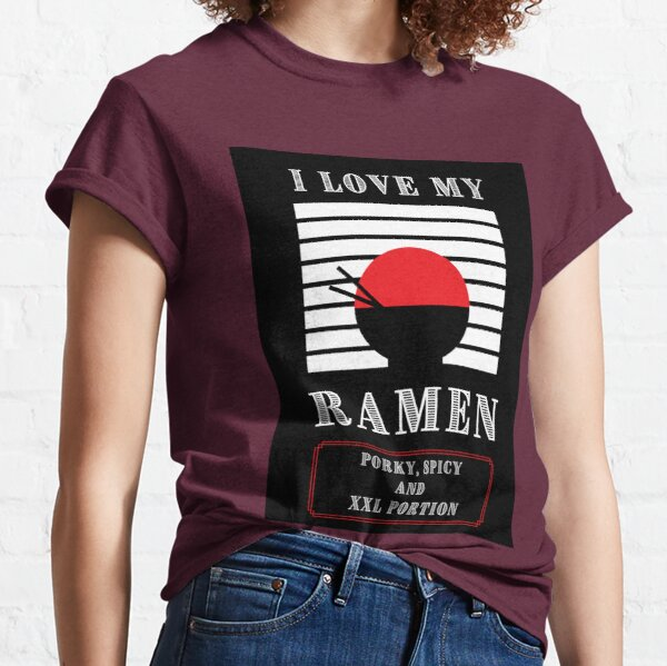 How I want my ramen to be served Classic T-Shirt