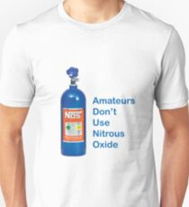 Amateurs Don't Use Nitrous Oxide T-Shirt