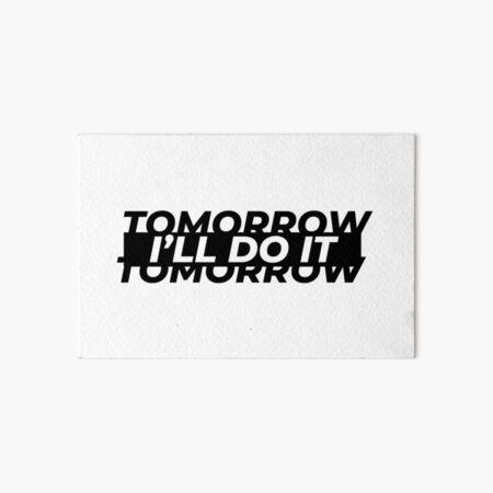 I'll do it tomorrow Art Board Print
