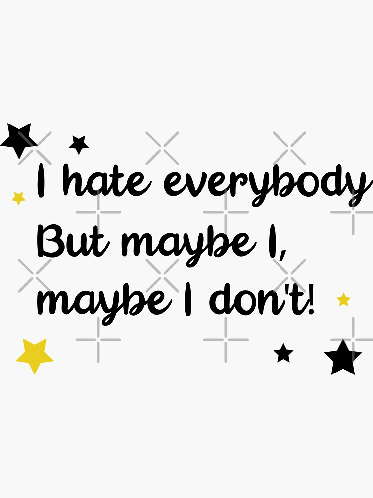 I hate everybody but maybe I don't by chanzds