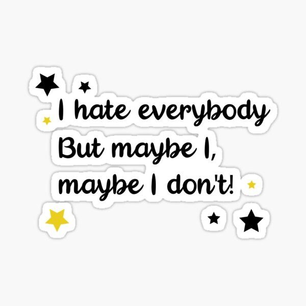 I hate everybody but maybe I don't Sticker