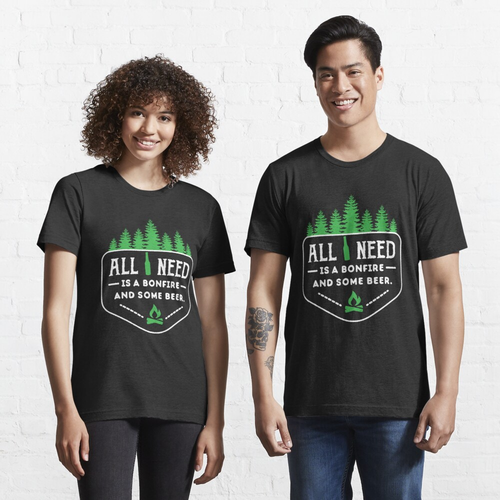All you need is a bonfire and some beer!  Essential T-Shirt