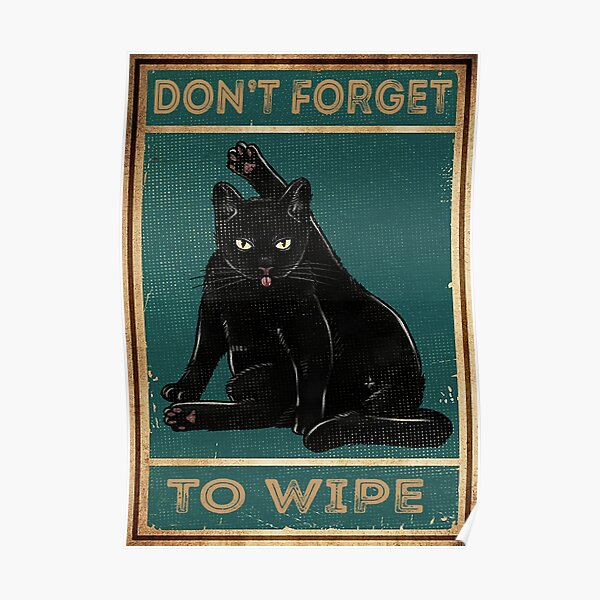 Black Cat Don't Forget To Wipe Poster