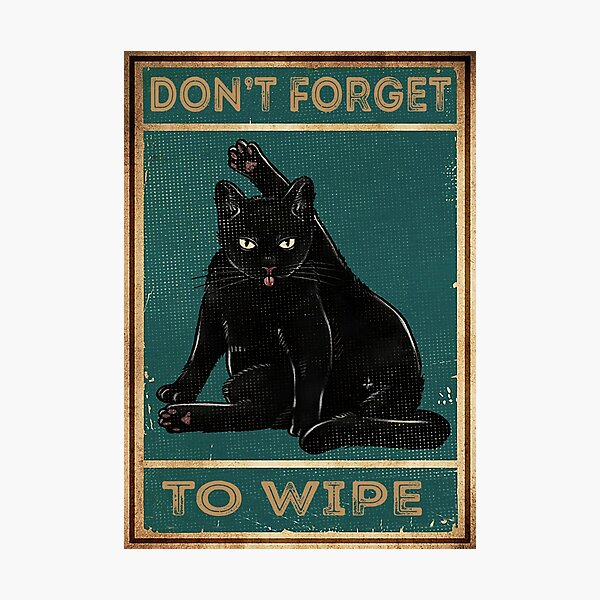 Black Cat Don't Forget To Wipe Photographic Print
