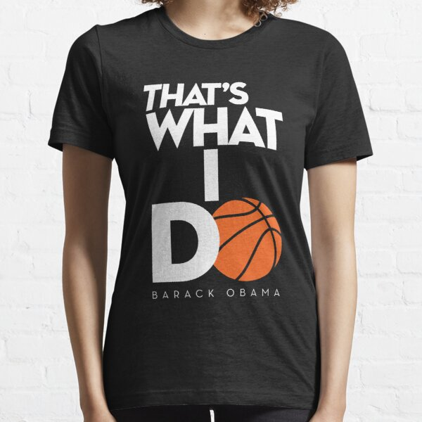 That's What I Do Funny Quote from Barack Obama Essential T-Shirt
