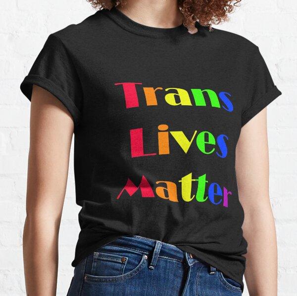 Trans Lives Matter rainbow Classic T-Shirt