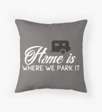 Zuhause ist, wo wir es parken! Dekokissen