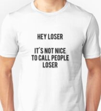 HEY LOSER - IT'S NOT NICE TO CALL PEOPLE LOSER T-Shirt