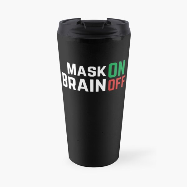 Mask ON, Brain OFF Travel Mug