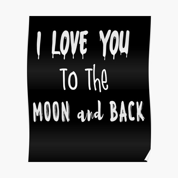 I Love You To The Moon And Back Best And Top Designs Poster