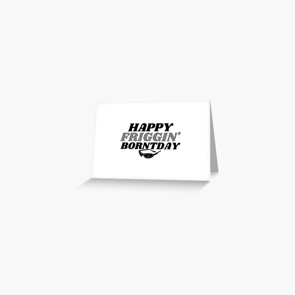 Happy Friggin Borntday Trailer Park Birthday  Greeting Card