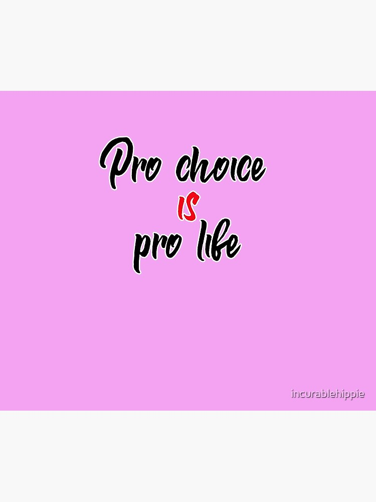 Pro choice is pro life (abortion rights) by incurablehippie