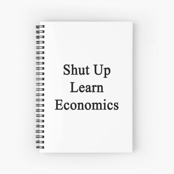 Shut Up Learn Economics  Spiral Notebook