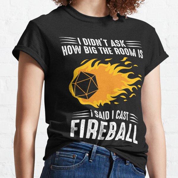 I cast Fireball Wizard Sorcerer DM Gift TTRPG Classic T-Shirt