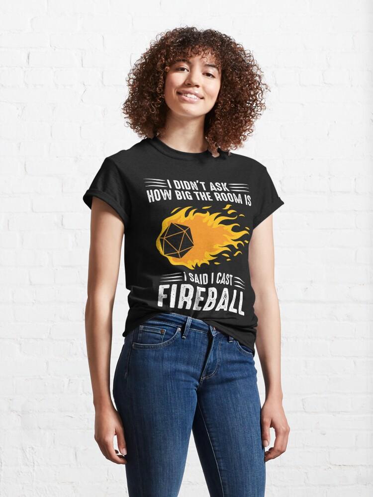 Alternate view of I cast Fireball Wizard Sorcerer DM Gift TTRPG Classic T-Shirt