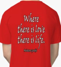 LOVE, LIFE, Mahatma, Gandhi, Where there is love there is life. on RED Classic T-Shirt