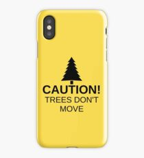 Caution! Trees don't move! iPhone Case/Skin