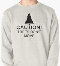 Vorsicht! Bäume bewegen sich nicht! Sweatshirt