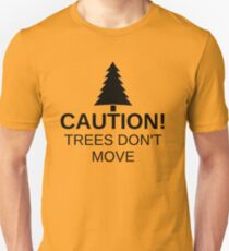 Caution! Trees don't move! Unisex T-Shirt