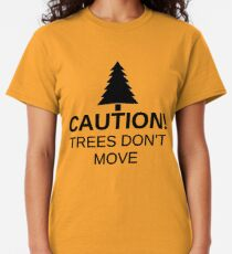 Caution! Trees don't move! Classic T-Shirt