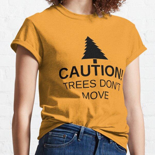 Vorsicht! Bäume bewegen sich nicht! Classic T-Shirt