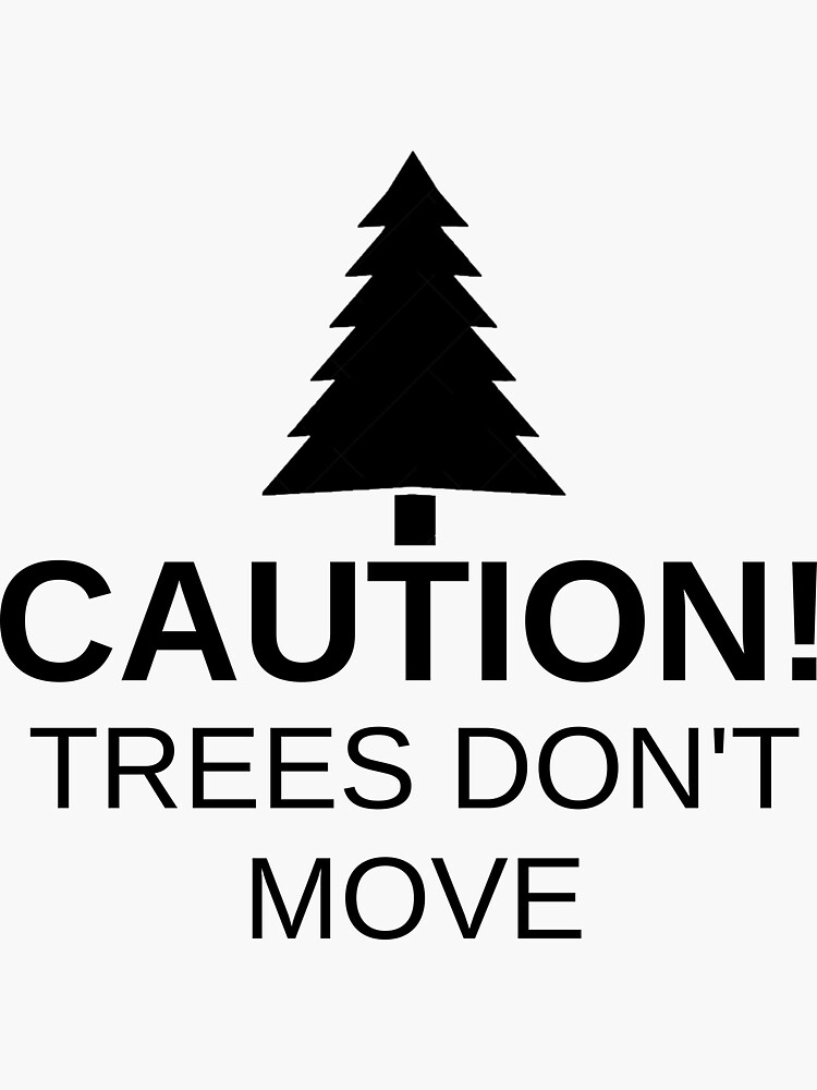 Caution! Trees don't move! by drubdrub