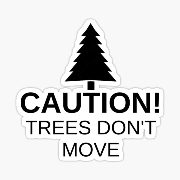 Caution! Trees don't move! Sticker