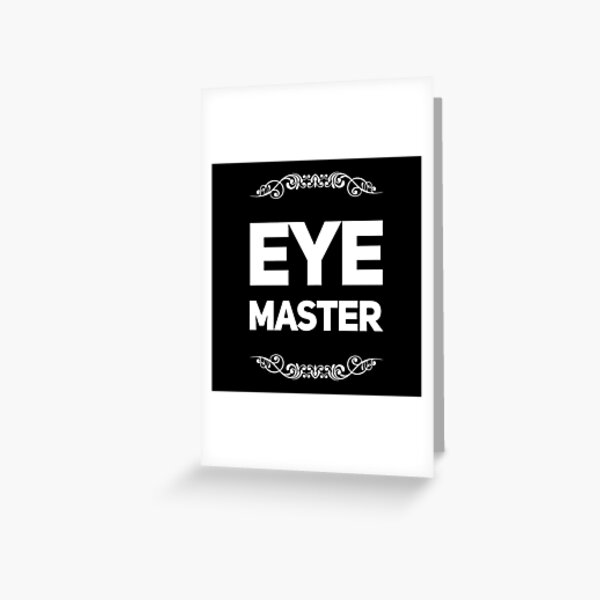 Ophthalmologist Gift - Eye Master - Optometrist - Vision Therapist Greeting Card